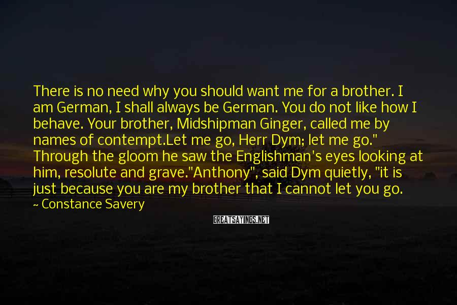 Constance Savery Sayings: There is no need why you should want me for a brother. I am German,