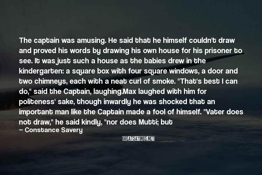 Constance Savery Sayings: The captain was amusing. He said that he himself couldn't draw and proved his words