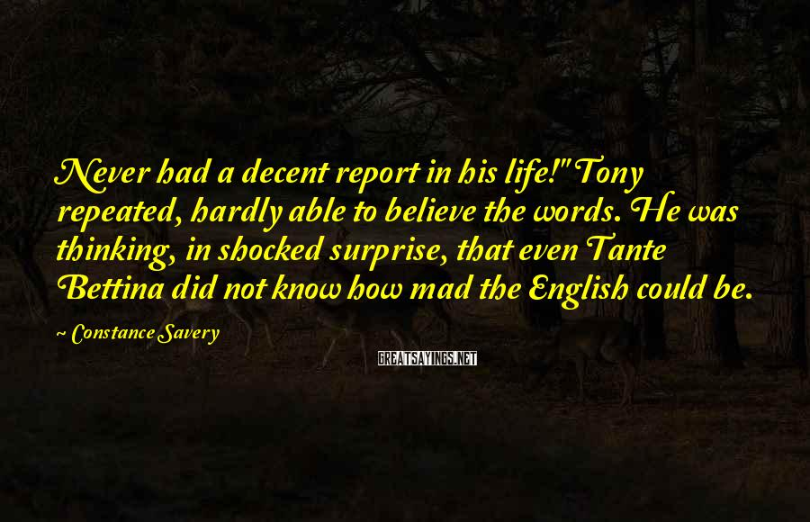 "Constance Savery Sayings: Never had a decent report in his life!"" Tony repeated, hardly able to believe the"