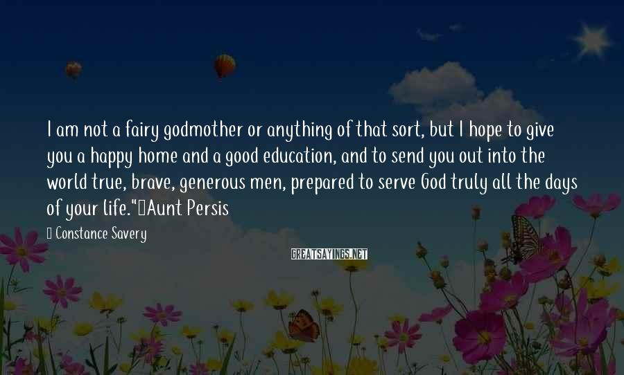 Constance Savery Sayings: I am not a fairy godmother or anything of that sort, but I hope to