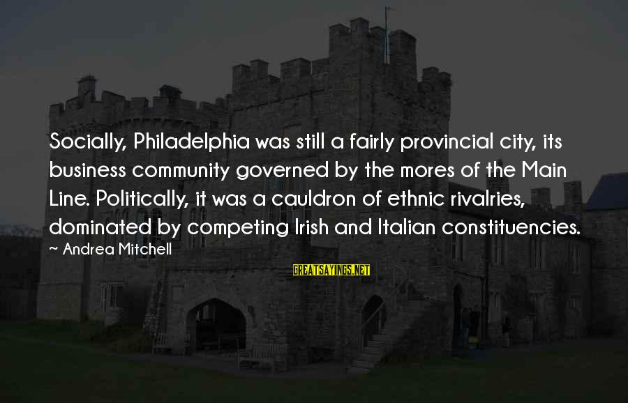 Constituencies Sayings By Andrea Mitchell: Socially, Philadelphia was still a fairly provincial city, its business community governed by the mores