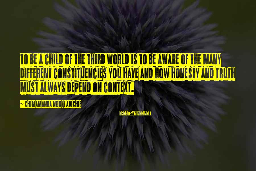 Constituencies Sayings By Chimamanda Ngozi Adichie: To be a child of the Third World is to be aware of the many