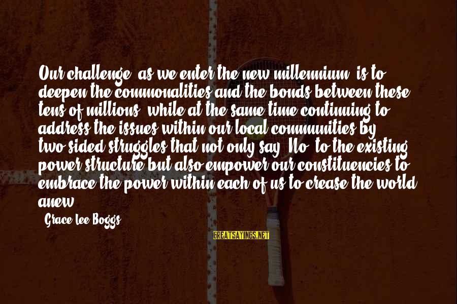 Constituencies Sayings By Grace Lee Boggs: Our challenge, as we enter the new millennium, is to deepen the commonalities and the