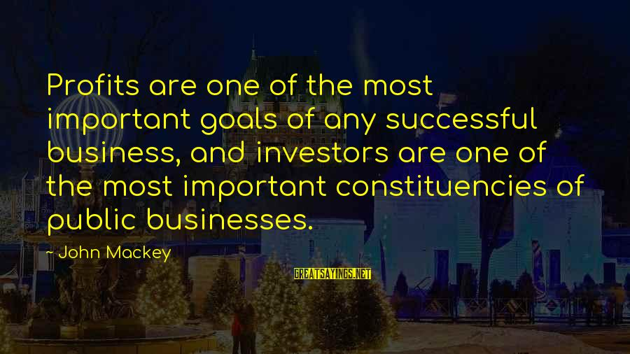 Constituencies Sayings By John Mackey: Profits are one of the most important goals of any successful business, and investors are