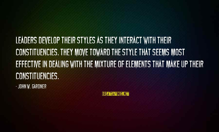 Constituencies Sayings By John W. Gardner: Leaders develop their styles as they interact with their constituencies. They move toward the style