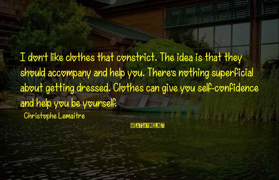 Constrict Sayings By Christophe Lemaitre: I don't like clothes that constrict. The idea is that they should accompany and help