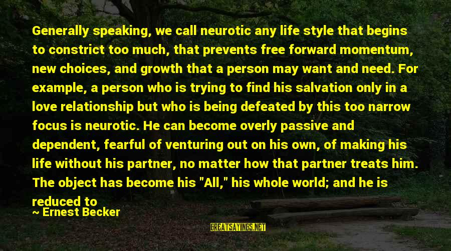 Constrict Sayings By Ernest Becker: Generally speaking, we call neurotic any life style that begins to constrict too much, that