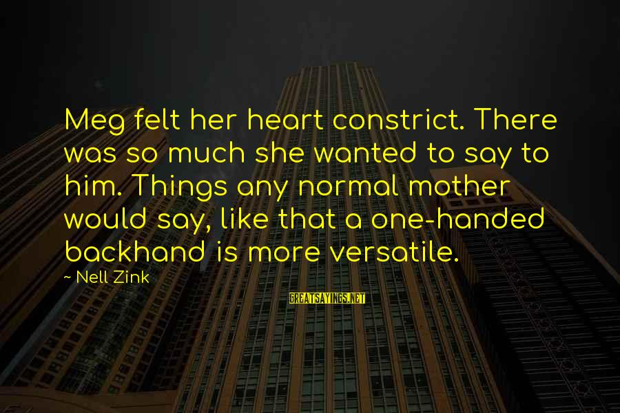 Constrict Sayings By Nell Zink: Meg felt her heart constrict. There was so much she wanted to say to him.