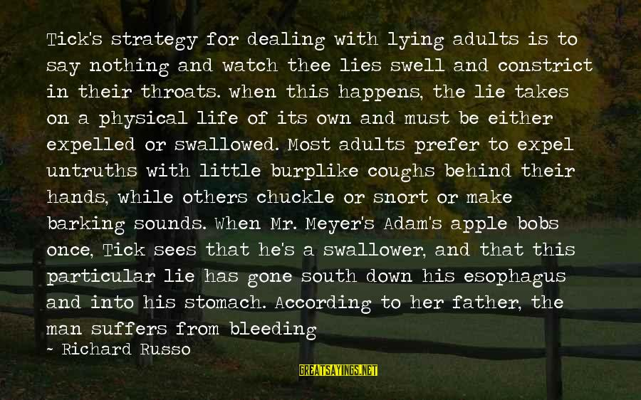 Constrict Sayings By Richard Russo: Tick's strategy for dealing with lying adults is to say nothing and watch thee lies