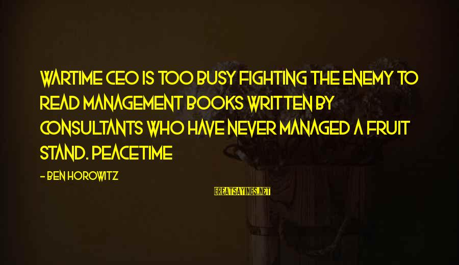 Consultants Sayings By Ben Horowitz: Wartime CEO is too busy fighting the enemy to read management books written by consultants