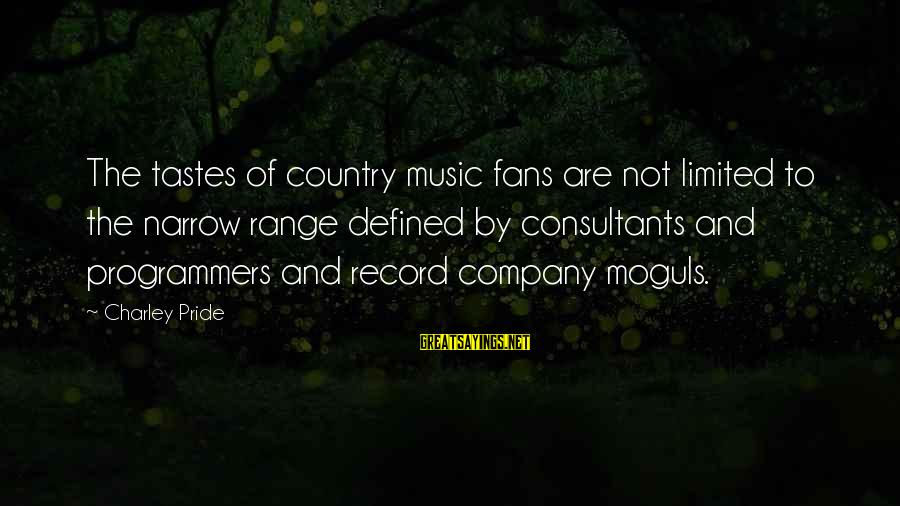 Consultants Sayings By Charley Pride: The tastes of country music fans are not limited to the narrow range defined by