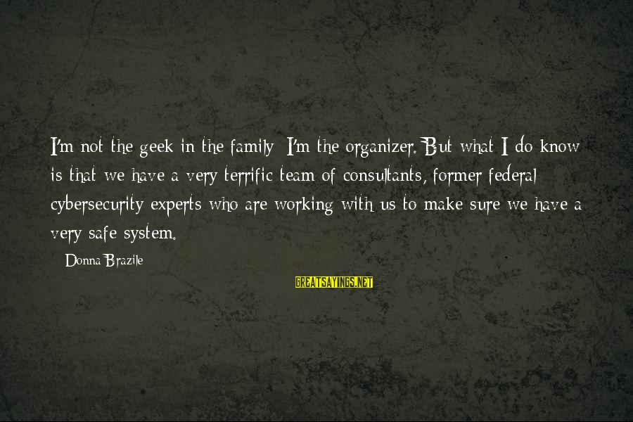 Consultants Sayings By Donna Brazile: I'm not the geek in the family: I'm the organizer. But what I do know