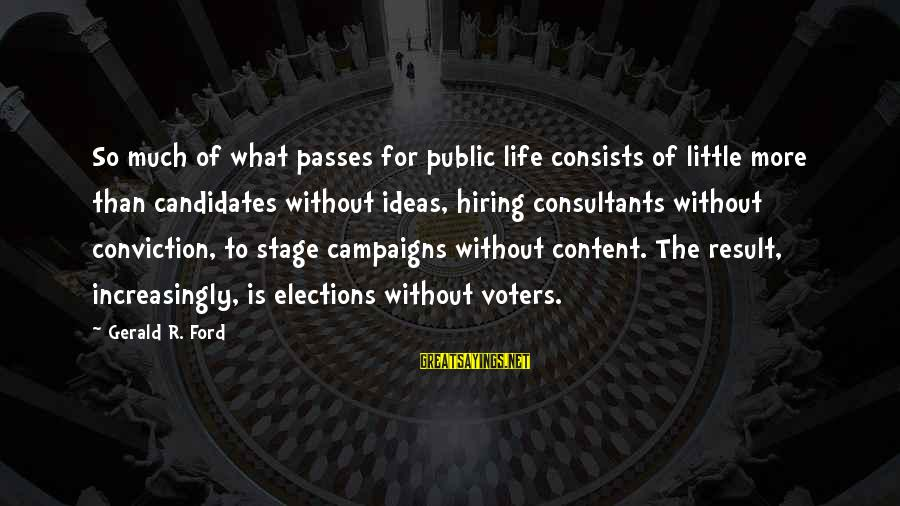 Consultants Sayings By Gerald R. Ford: So much of what passes for public life consists of little more than candidates without