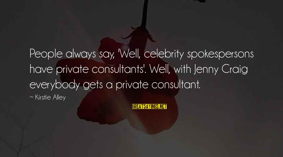 Consultants Sayings By Kirstie Alley: People always say, 'Well, celebrity spokespersons have private consultants'. Well, with Jenny Craig everybody gets