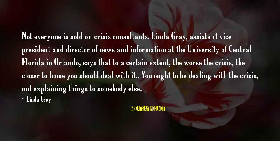 Consultants Sayings By Linda Gray: Not everyone is sold on crisis consultants. Linda Gray, assistant vice president and director of
