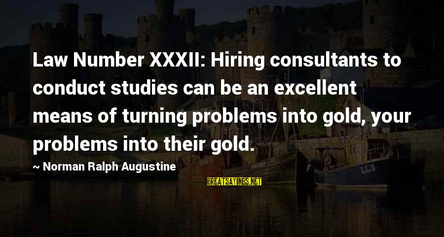 Consultants Sayings By Norman Ralph Augustine: Law Number XXXII: Hiring consultants to conduct studies can be an excellent means of turning