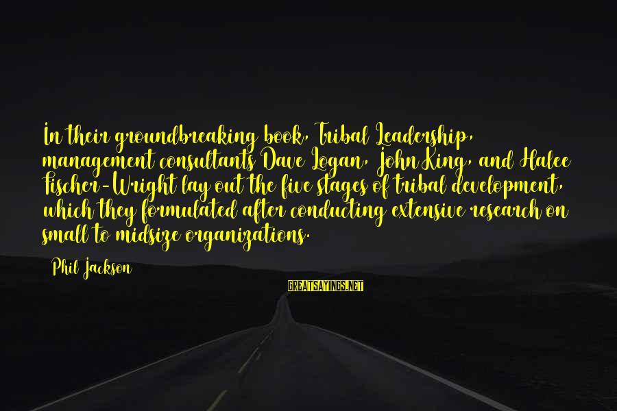Consultants Sayings By Phil Jackson: In their groundbreaking book, Tribal Leadership, management consultants Dave Logan, John King, and Halee Fischer-Wright