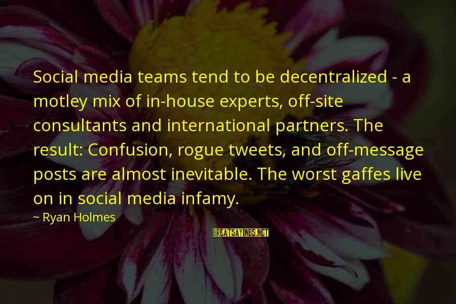 Consultants Sayings By Ryan Holmes: Social media teams tend to be decentralized - a motley mix of in-house experts, off-site
