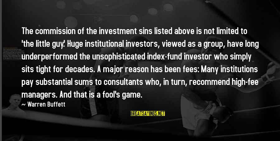 Consultants Sayings By Warren Buffett: The commission of the investment sins listed above is not limited to 'the little guy.'