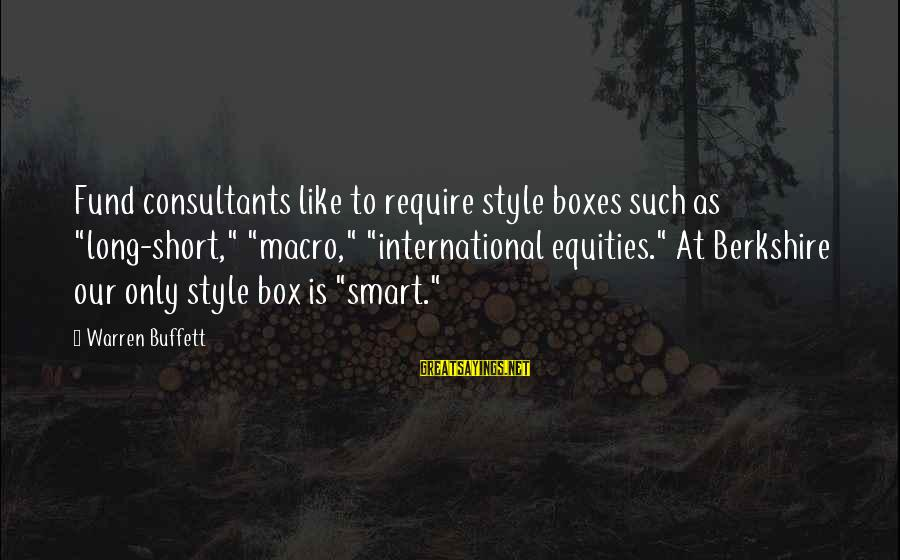 """Consultants Sayings By Warren Buffett: Fund consultants like to require style boxes such as """"long-short,"""" """"macro,"""" """"international equities."""" At Berkshire"""