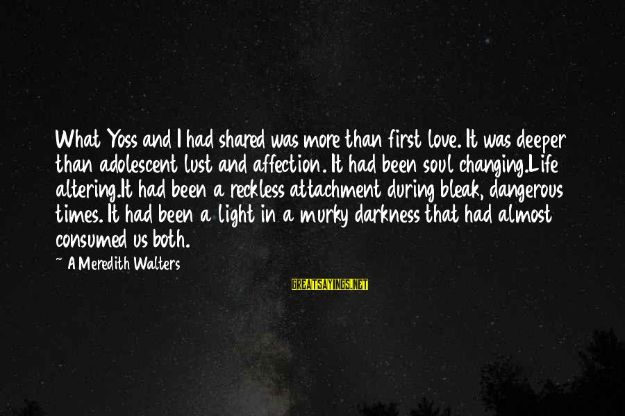 Consumed Love Sayings By A Meredith Walters: What Yoss and I had shared was more than first love. It was deeper than