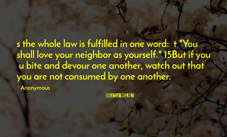 """Consumed Love Sayings By Anonymous: s the whole law is fulfilled in one word: t """"You shall love your neighbor"""