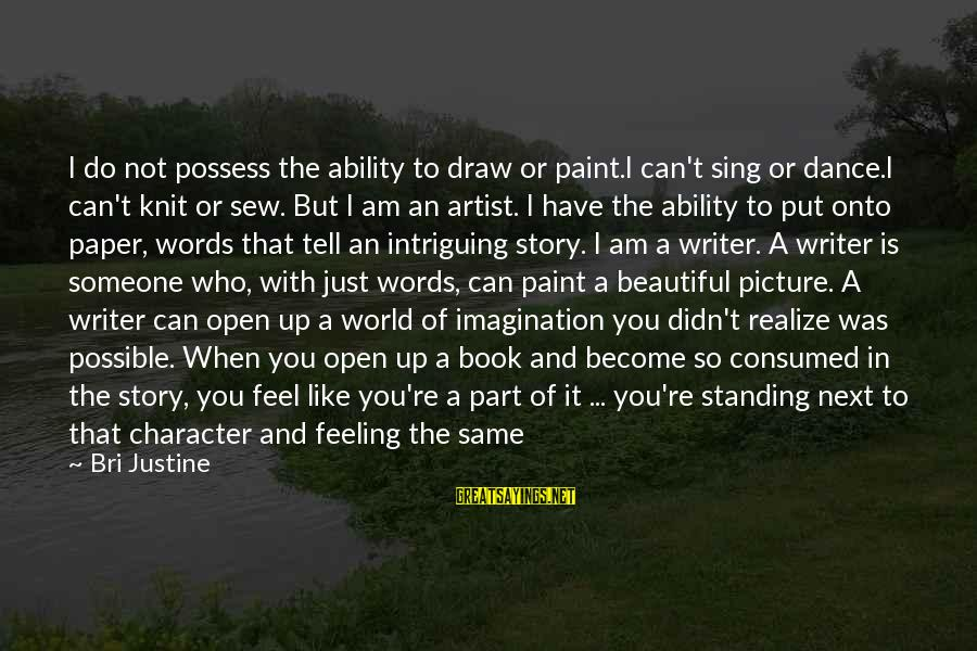 Consumed Love Sayings By Bri Justine: I do not possess the ability to draw or paint.I can't sing or dance.I can't