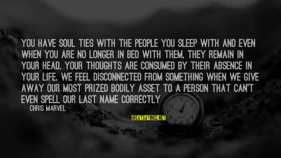 Consumed Love Sayings By Chris Marvel: You have soul ties with the people you sleep with and even when you are