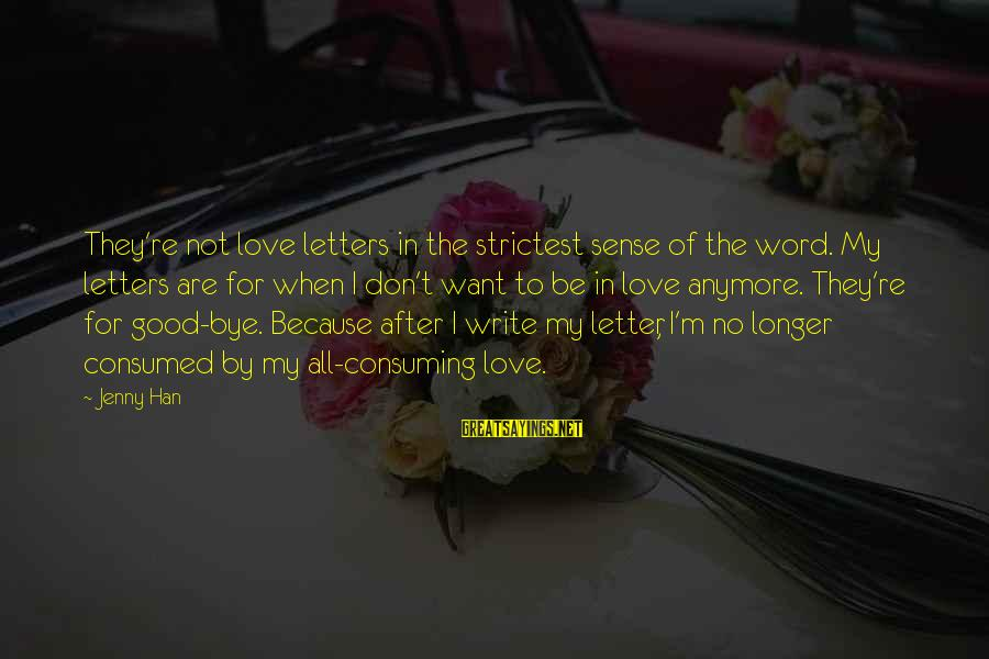 Consumed Love Sayings By Jenny Han: They're not love letters in the strictest sense of the word. My letters are for