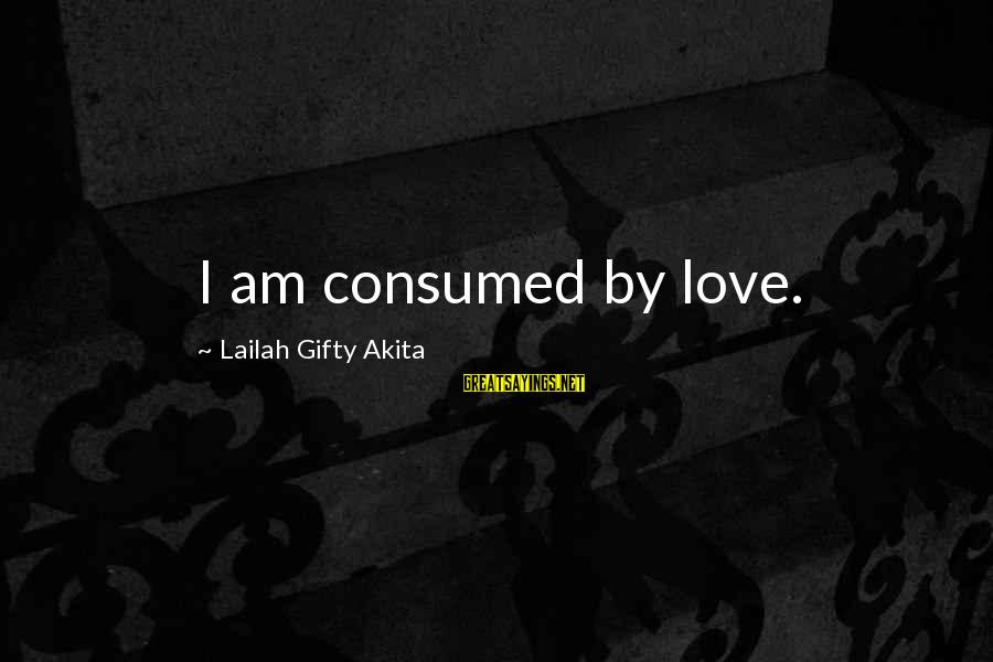 Consumed Love Sayings By Lailah Gifty Akita: I am consumed by love.