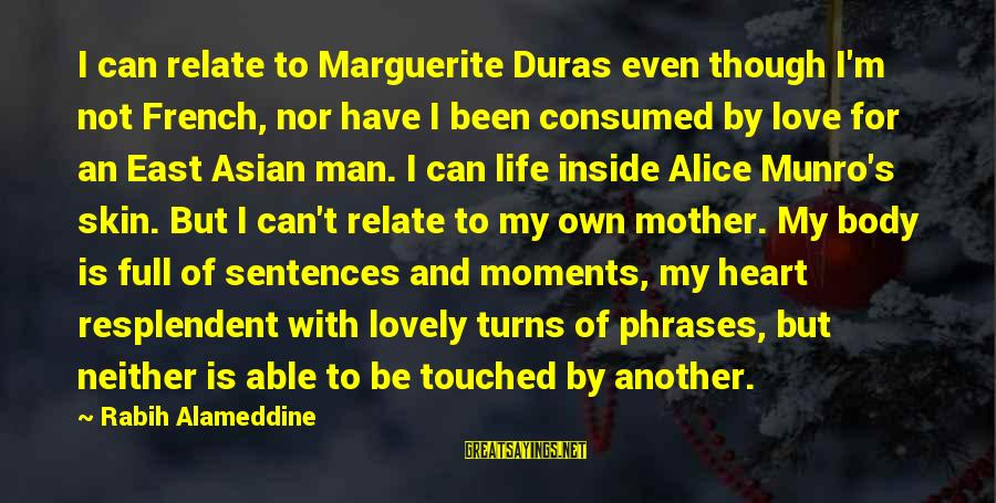 Consumed Love Sayings By Rabih Alameddine: I can relate to Marguerite Duras even though I'm not French, nor have I been