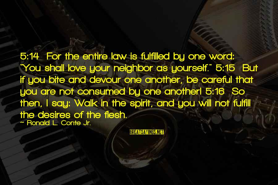 """Consumed Love Sayings By Ronald L. Conte Jr.: 5:14 For the entire law is fulfilled by one word: """"You shall love your neighbor"""