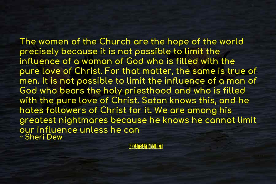 Consumed Love Sayings By Sheri Dew: The women of the Church are the hope of the world precisely because it is