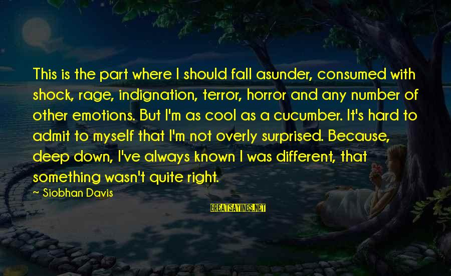 Consumed Love Sayings By Siobhan Davis: This is the part where I should fall asunder, consumed with shock, rage, indignation, terror,