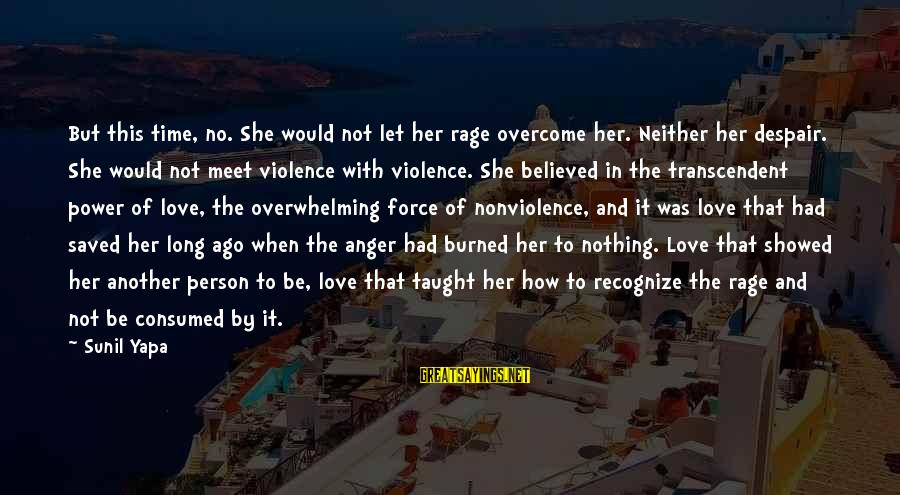 Consumed Love Sayings By Sunil Yapa: But this time, no. She would not let her rage overcome her. Neither her despair.