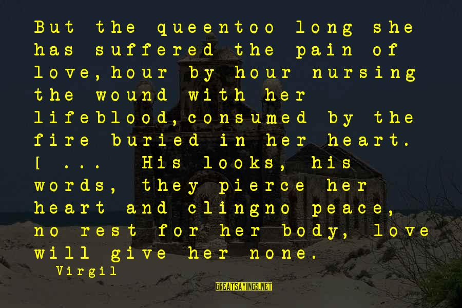 Consumed Love Sayings By Virgil: But the queentoo long she has suffered the pain of love,hour by hour nursing the