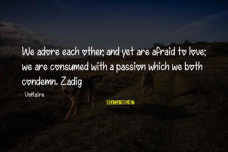 Consumed Love Sayings By Voltaire: We adore each other, and yet are afraid to love; we are consumed with a