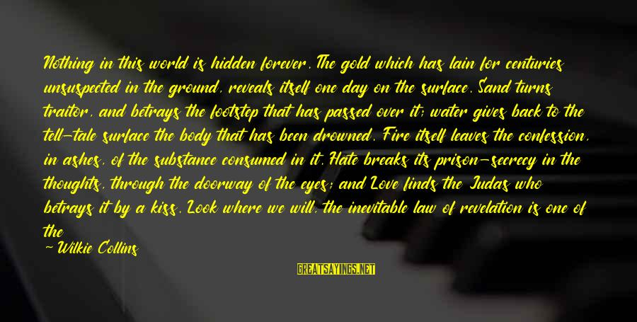 Consumed Love Sayings By Wilkie Collins: Nothing in this world is hidden forever. The gold which has lain for centuries unsuspected