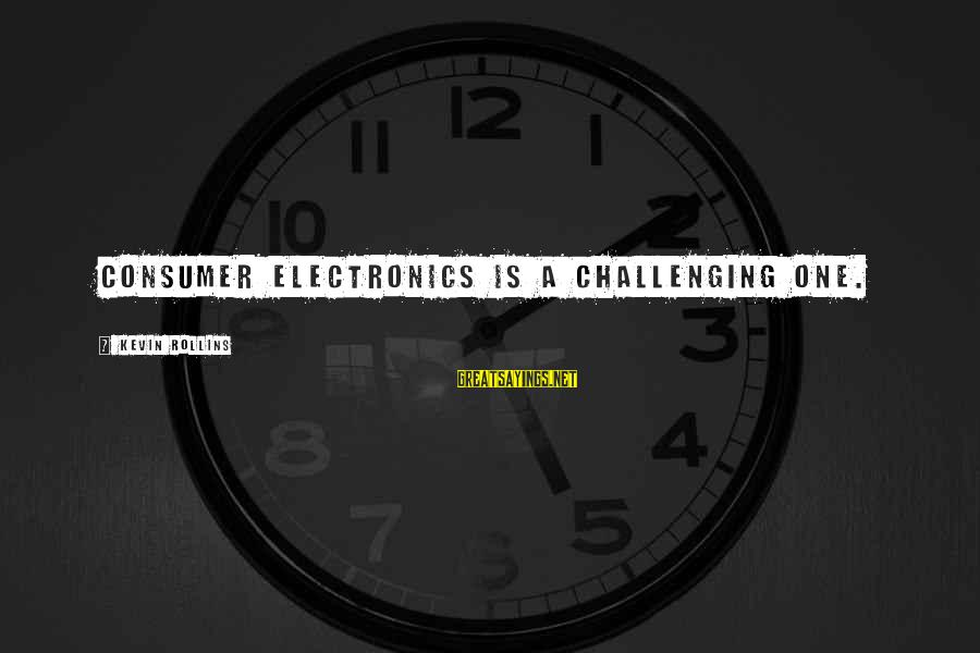 Consumer Electronics Sayings By Kevin Rollins: Consumer electronics is a challenging one.