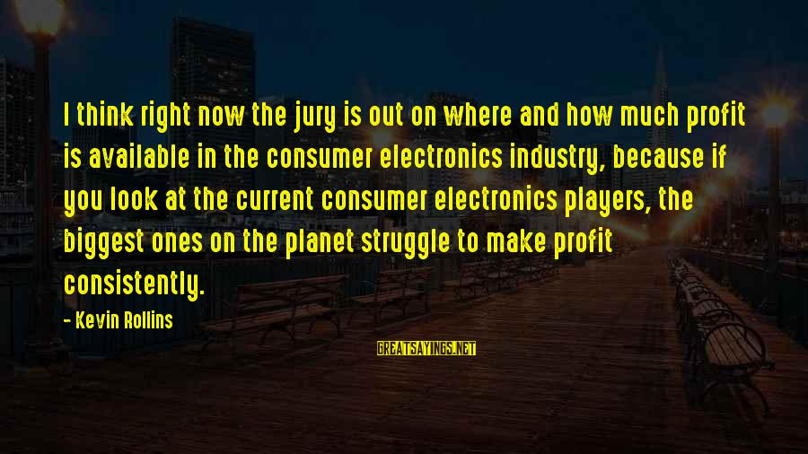 Consumer Electronics Sayings By Kevin Rollins: I think right now the jury is out on where and how much profit is