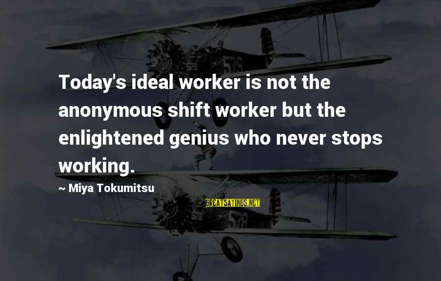 Consumer Electronics Sayings By Miya Tokumitsu: Today's ideal worker is not the anonymous shift worker but the enlightened genius who never