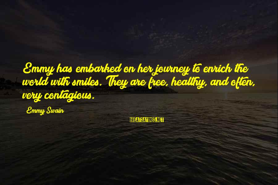 Contagious Happiness Sayings By Emmy Swain: Emmy has embarked on her journey to enrich the world with smiles. They are free,