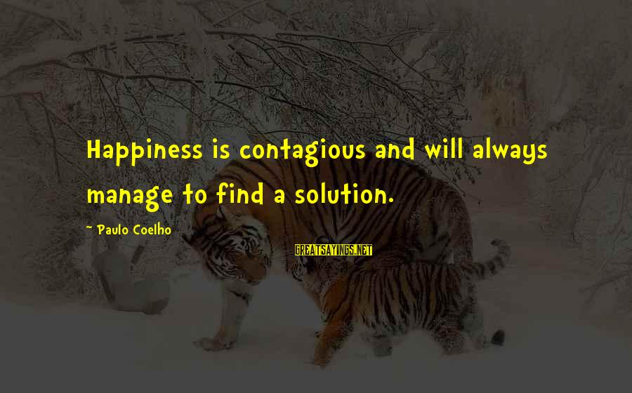Contagious Happiness Sayings By Paulo Coelho: Happiness is contagious and will always manage to find a solution.