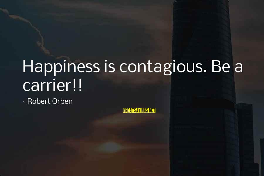 Contagious Happiness Sayings By Robert Orben: Happiness is contagious. Be a carrier!!