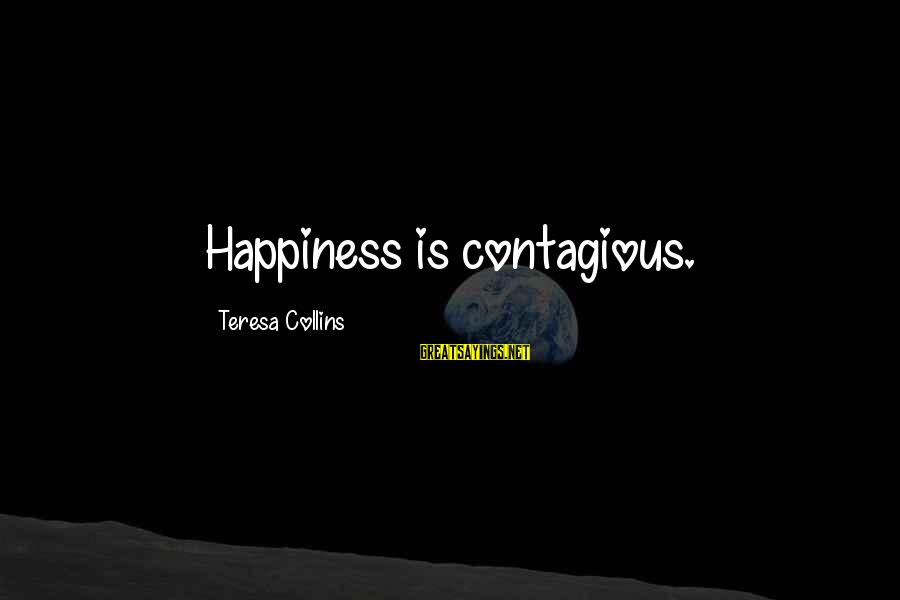 Contagious Happiness Sayings By Teresa Collins: Happiness is contagious.