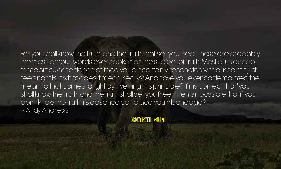 """Contemplated Sayings By Andy Andrews: For you shall know the truth, and the truth shall set you free."""" Those are"""