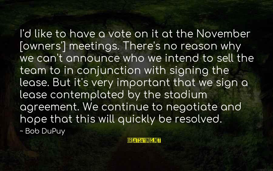 Contemplated Sayings By Bob DuPuy: I'd like to have a vote on it at the November [owners'] meetings. There's no