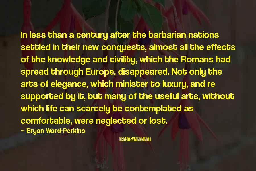 Contemplated Sayings By Bryan Ward-Perkins: In less than a century after the barbarian nations settled in their new conquests, almost