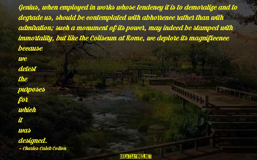 Contemplated Sayings By Charles Caleb Colton: Genius, when employed in works whose tendency it is to demoralize and to degrade us,