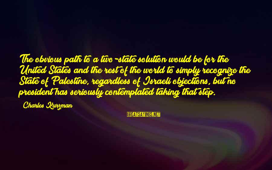 Contemplated Sayings By Charles Kurzman: The obvious path to a two-state solution would be for the United States and the